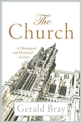 The Church: A Theological and Historical Account - eBook  -     By: Gerald Bray