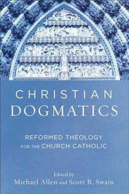 Christian Dogmatics: Reformed Theology for the Church Catholic - eBook  -     Edited By: Michael Allen, Scott R. Swain     By: Michael Allen & Scott R. Swain