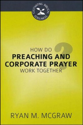 How Do Preaching and Corporate Prayer Work Together?  -     By: Ryan M. McGraw