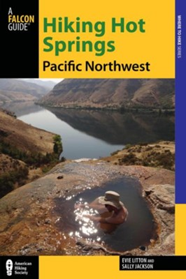 Hiking Hot Springs in the Pacific Northwest, 5th Edition: A Guide to the Area's Greatest Hiking Adventures  -     By: Evie Litton, Sally Jackson