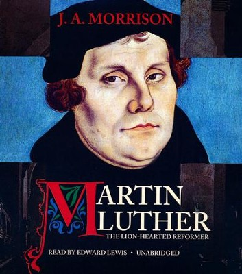 Martin Luther: The Lion-Hearted Reformer - unabridged audio book on CD  -     Narrated By: Edward Lewis     By: J.A. Morrison