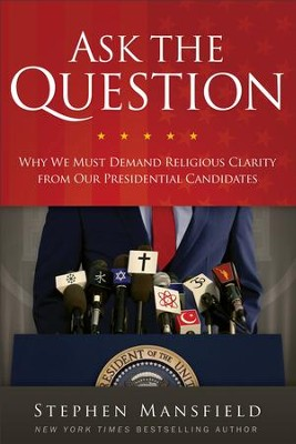 Ask the Question: Why We Must Demand Religious Clarity from Our Presidential Candidates - eBook  -     By: Stephen Mansfield