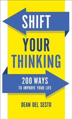 Shift Your Thinking: 200 Ways to Improve Your Life - eBook  -     By: Dean Del Sesto