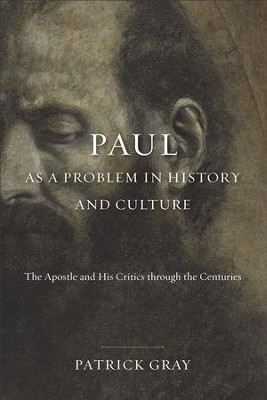 Paul as a Problem in History and Culture: The Apostle and His Critics through the Centuries - eBook  -     By: Patrick Gray