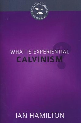 What Is Experiential Calvinism?  -     By: Ian Hamilton