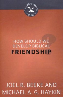How Should We Develop Biblical Friendship?  -     By: Joel R. Beeke, Michael Haykin