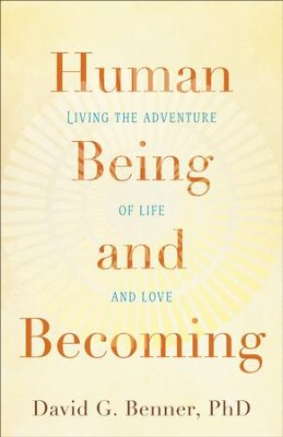 Human Being and Becoming: Living the Adventure of Life and Love - eBook  -     By: David G. Benner Ph.D.