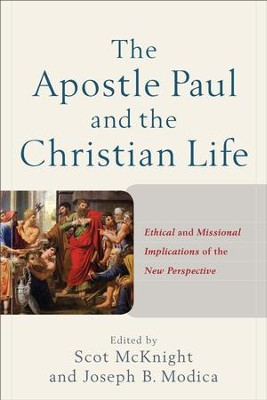 The Apostle Paul and the Christian Life: Ethical and Missional Implications of the New Perspective - eBook  -     By: Scot McKnight, Joseph B. Modica