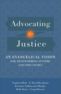 Advocating for Justice: An Evangelical Vision for Transforming Systems and Structures - eBook  -     By: Stephen Offutt, F. David Bronkema, Krisanne Vaillancourt Murphy, Robb Davis