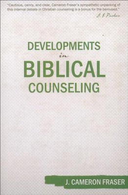 Developments in Biblical Counseling  -     By: J. Cameron Fraser