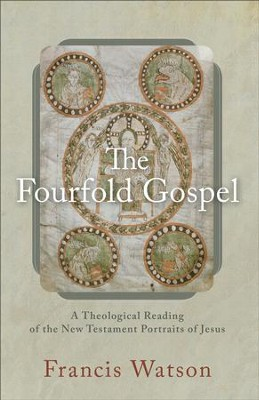 The Fourfold Gospel: A Theological Reading of the New Testament Portraits of Jesus - eBook  -     By: Francis Watson