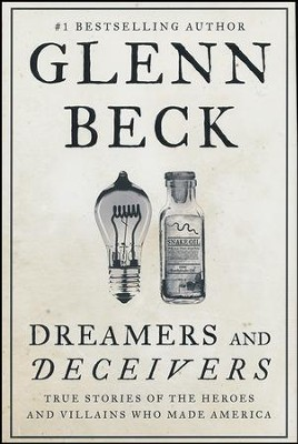 Dreamers And Deceivers: True And Untold Stories Of The Heroes And Villains Who Made America  -     By: Glenn Beck
