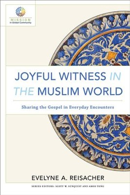 Joyful Witness in the Muslim World (Mission in Global Community): Sharing the Gospel in Everyday Encounters - eBook  -     By: Evelyne A. Reisacher