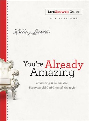 You're Already Amazing LifeGrowth Guide: Embracing Who You Are, Becoming All God Created You to Be - eBook  -     By: Holley Gerth