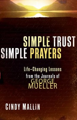 Simple Trust, Simple Prayers: Life-Changing Lessons From The Journals of George Mueller - eBook  -     By: Cindy Mallin