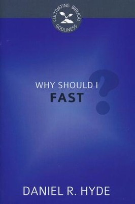 Why Should I Fast?  -     By: Daniel R. Hyde