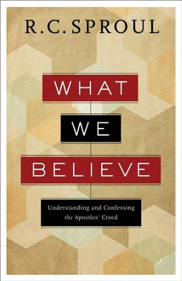 What We Believe: Understanding and Confessing the Apostles' Creed - eBook  -     By: R.C. Sproul