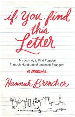 If You Find This Letter: My Journey to Find Purpose Through Hundreds of Letters to Strangers  -     By: Hannah Brencher