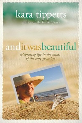 And It Was Beautiful: Celebrating Life in the Midst of the Long Good-bye - eBook  -     By: Kara Tippetts