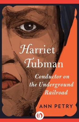 Harriet Tubman: Conductor on the Underground Railroad - eBook  -     By: Ann Petry