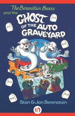 The Berenstain Bears and the Ghost of the Auto Graveyard - eBook  -     By: Stan Berenstain, Jan Berenstain