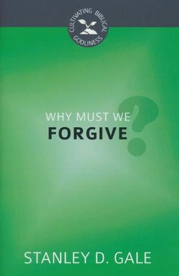 Why Must We Forgive?  -     By: Stanley D. Gale