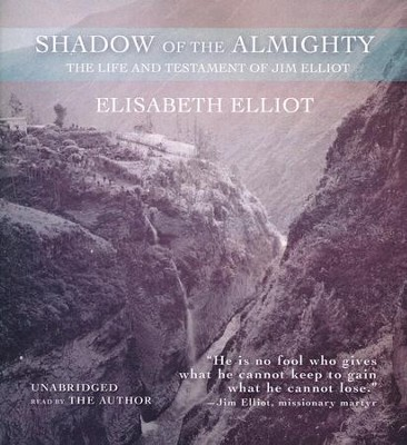Shadow of the Almighty: The Life and Testament of Jim Elliot - unabridged audio book on CD  -     Narrated By: Elisabeth Elliot     By: Elisabeth Elliot