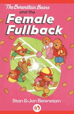 The Berenstain Bears and the Female Fullback - eBook  -     By: Stan Berenstain, Jan Berenstain