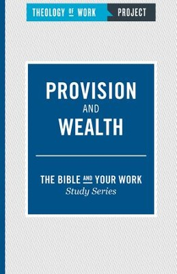 Theology of Work Project, The Bible and Your Work Study Series:  Provision and Wealth - eBook  -     Edited By: William Messenger