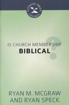 Is Church Membership Biblical?  -     By: Ryan M. McGraw, Ryan Speck