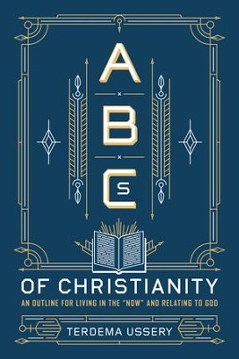 ABCs of Christianity: An Outline for Living in the Now and Relating to God - eBook  -     By: Terdema Ussery