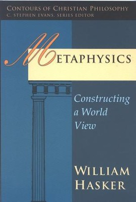 Metaphysics: Constructing a World View  -     By: William Hasker