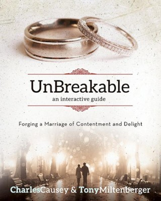 UnBreakable: Forging a Marriage of Contentment and Delight  -     By: Tony Miltenberger, Charles Causey