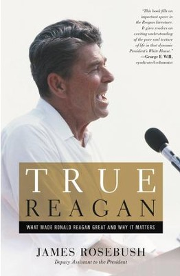 What Made Ronald Reagan Great and Why It Matters - eBook  -     By: James Rosebush