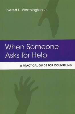 When Someone Asks for Help: A Practical Guide to  Counseling  -     By: Everett L. Worthington Jr.