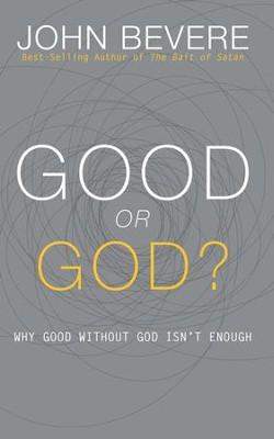Good or God?: Why Good Without God Isn't Enough - eBook  -     By: John Bevere