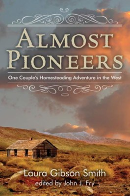 Almost Pioneers: One Couple's Homesteading Adventure in the West  -     By: John J. Fry Ph.D