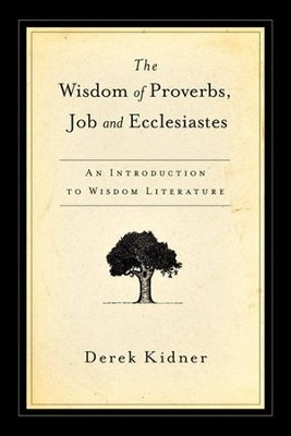 Wisdom of Proverbs- Job & Ecclesiastes    -     By: Derek Kidner