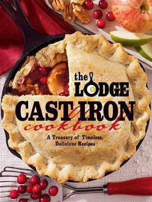 The Lodge Cast Iron Cookbook: A Treasury of Timeless, Delicious Recipes - eBook  -
