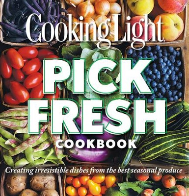 Cooking Light Pick Fresh Cookbook: Creating Big Flavors from the Freshest Produce - eBook  -     By: Editors of Cooking Light Magazine