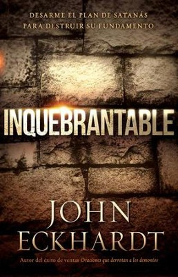Inquebrantable: Desarme el plan de Satanas para destruir su fundamento - eBook  -     By: John Eckhardt