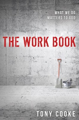 Work Book: What We Do Matters to God - eBook  -     By: Tony Cooke