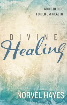 Divine Healing: God's Recipe for Life & Health - eBook  -     By: Norvel Hayes