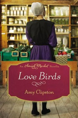 Love Birds: An Amish Market Novella / Digital original - eBook  -     By: Amy Clipston