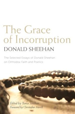 The Grace of Incorruption: The Selected Essays of Donald Sheehan on Orthodox Faith and Poetics - eBook  -     By: Donald Sheehan
