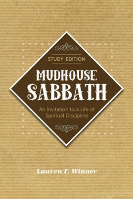Mudhouse Sabbath: An Invitation to a Life of Spiritual Discipline - Study Edition - eBook  -     By: Lauren F. Winner