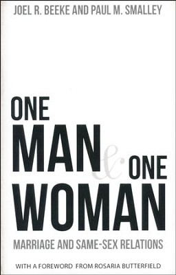 One Man & One Woman: Marriage and Same-Sex Relations   -     By: Joel Beeke, Paul Smalley, Rosaria Butterfield