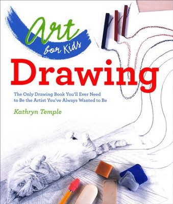 Art for Kids Drawing: The Only Drawing Book You'll Ever Need to Be the Artist You've Always Wanted to Be  -     By: Kathryn Temple
