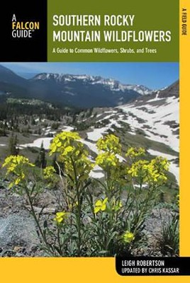 Southern Rocky Mountain Wildflowers, 2nd Edition: Including Rocky Mountain National Park  -     By: Leigh Robertson, Chris Kassar