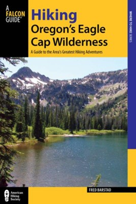 Hiking Oregon's Eagle Cap Wilderness, 3rd Edition: A Guide to the Area's Greatest Hiking Adventures  -     By: Fred Barstad